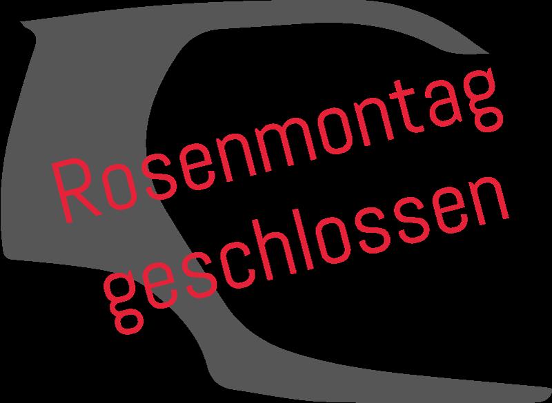 Rosenmontag geschlossen – Wir wünschen Ihnen schöne Karnevalstage!