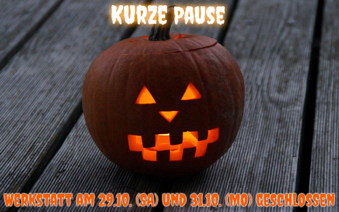 Kurze Pause – Halloween – Werkstatt am 29.10. und 31.10. geschlossen