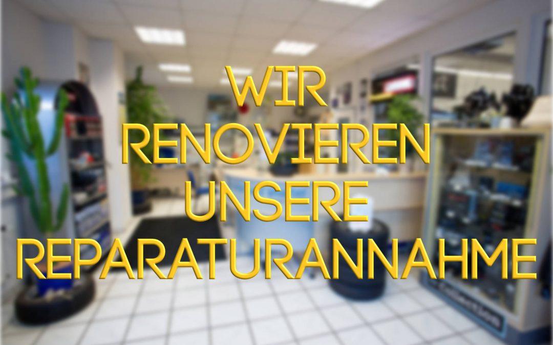 Wir renovieren unsere Reparaturannahme – der Betrieb läuft regulär weiter